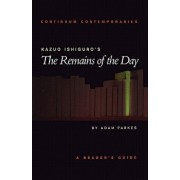 Kazuo Ishiguro's the Remains of the Day: A Reader's Guide, Paperback/Adam Parkes
