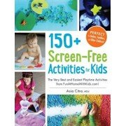 150+ Screen-Free Activities for Kids: The Very Best and Easiest Playtime Activities from Funathomewithkids.Com!, Paperback/Asia Citro