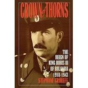 Crown of Thorns: The Reign of King Boris III of Bulgaria, 1918-1943, Paperback/Stephan Groueff
