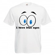 "TRICOU PERSONALIZAT DTG ""I HAVE BLUE EYES"""