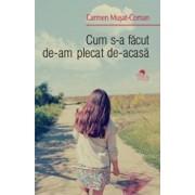 Cum s-a facut de-am plecat de-acasa/Carmen Musat-Coman