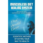 Mucusless Diet Healing System: Scientific Method of Eating Your Way to Health, Hardcover/Arnold Ehret