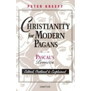 Christianity for Modern Pagans: PASCAL's Pensees Edited, Outlined, and Explained, Paperback/Peter Kreeft