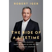 The Ride of a Lifetime: Lessons Learned from 15 Years as CEO of the Walt Disney Company, Hardcover/Robert Iger