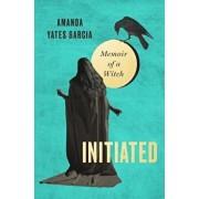 Initiated: Memoir of a Witch, Hardcover/Amanda Yates Garcia