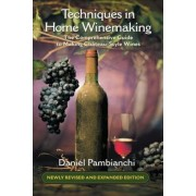 Techniques in Home Winemaking: The Comprehensive Guide to Making Chateau-Style Wines, Paperback