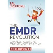 The Emdr Revolution: Change Your Life One Memory at a Time (the Client's Guide), Paperback