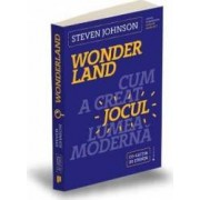 Wonderland. Cum a creat jocul lumea moderna - Steven Johnson