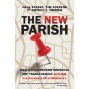 The New Parish: How Neighborhood Churches Are Transforming Mission, Discipleship and Community, Paperback