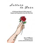 Letters to Rose: A Holocaust Memoir with Letters of Impact and Inspiration from the Next Gen, Paperback/Rose Williams