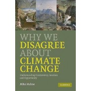 We Why We Disagree About Climate Change by Mike Hulme
