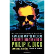 I Am Alive and You Are Dead: A Journey Into the Mind of Philip K. Dick, Paperback/Emmanuel Carrere