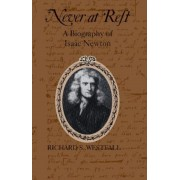 Never at Rest: A Biography of Isaac Newton, Paperback