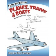 How to Draw Planes, Trains and Boats, Paperback
