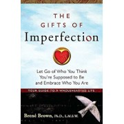 The Gifts of Imperfection: Let Go of Who You Think You're Supposed to be and Embrace Who You are/Brene Brown