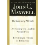 John C. Maxwell, Three Books in One Volume: The Winning Attitude/Developing the Leaders Around You/Becoming a Person of Influence, Hardcover
