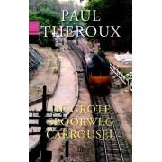 Reisverhaal De grote spoorwegcarrousel | Paul Theroux