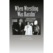 When Wrestling Was Rasslin': The Wild and Exciting Inside Story of the Legendary Houston Wrestling Promotion, Paperback/Peter Birkholz