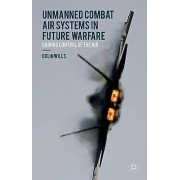 Unmanned Combat Air Systems in Future Warfare by Colin Wills