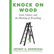 Knock on Wood: Luck, Chance, and the Meaning of Everything, Paperback/Jeffrey S. Rosenthal
