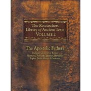The Researchers Library of Ancient Texts, Volume 2: The Apostolic Fathers Includes Clement of Rome, Mathetes, Polycarp, Ignatius, Barnabas, Papias, Ju, Paperback/Alexander Roberts