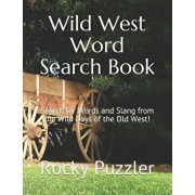 Wild West Word Search Book: Search for Words and Slang from the Wild Days of the Old West!, Paperback/Rocky Puzzler