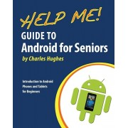 Help Me! Guide to Android for Seniors: Introduction to Android Phones and Tablets for Beginners, Paperback/Charles Hughes