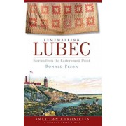 Remembering Lubec: Stories from the Easternmost Point, Hardcover/Ronald Pesha
