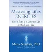 Mastering Life's Energies: Simple Steps to a Luminous Life at Work and Play, Paperback