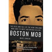 Boston Mob: The Rise and Fall of the New England Mob and Its Most Notorious Killer, Paperback/Marc Songini