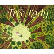 The Tree Lady: The True Story of How One Tree-Loving Woman Changed a City Forever, Hardcover