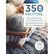 350+ Knitting Tips, Techniques, and Trade Secrets: How to Be Better at What You Do, Paperback