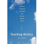 Touching History: The Untold Story of the Drama That Unfolded in the Skies Over America on 9/11, Paperback/Lynn Spencer