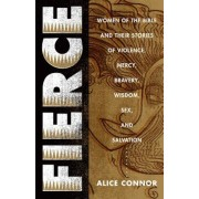 Fierce: Women of the Bible and Their Stories of Violence, Mercy, Bravery, Wisdom, Sex, and Salvation, Paperback
