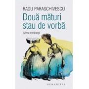 Doua maturi stau de vorba. Scene romanesti/Radu Paraschivescu