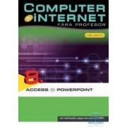 Computer Si Internet Fara Profesor Vol. 8. Access Si Powerpoint