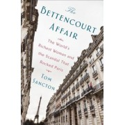 The Bettencourt Affair: The World's Richest Woman and the Scandal That Rocked Paris, Hardcover