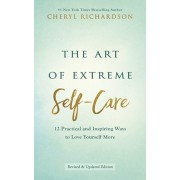 Art of Extreme Self-Care. 12 Practical and Inspiring Ways to Love Yourself More, Paperback/Cheryl Richardson