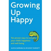 Growing Up Happy. Ten proven ways to increase your child's happiness and well-being, Paperback/Dr. Jennifer Barnett
