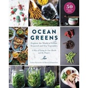 Ocean Greens: Explore the World of Edible Seaweed and Sea Vegetables: A Way of Eating for Your Health and the Planet's, Hardcover/Lisette Kreischer