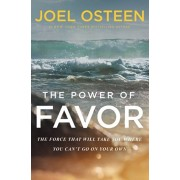 The Power of Favor: The Force That Will Take You Where You Can't Go on Your Own, Hardcover/Joel Osteen