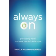 Always On - Practicing Faith in a New Media Landscape (Gorrell Angela Williams)(Paperback / softback) (9781540960092)