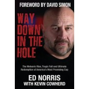 Way Down in the Hole: The Meteoric Rise, Tragic Fall and Ultimate Redemption of America's Most Promising Cop, Paperback