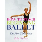 How to Teach Beginning Ballet: The First Three Years, Paperback