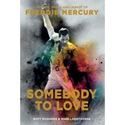 Somebody to Love: The Life, Death, and Legacy of Freddie Mercury, Paperback/Matt Richards