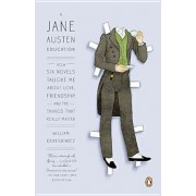 A Jane Austen Education: How Six Novels Taught Me about Love, Friendship, and the Things That Really Matter, Paperback