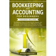 Bookkeeping and Accounting for Beginners: 2 Books in 1: The Definitive Guide to Learn How to Organize and Grow your Small Business for 2020 Step-by-St, Paperback/Warren Piper Ruell