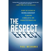 The Respect Effect: Using the Science of Neuroleadership to Inspire a More Loyal and Productive Workplace, Hardcover/Paul Meshanko