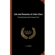 Life and Remains of John Clare: The Northamptonshire Peasant Poet