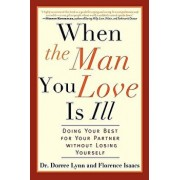 When the Man You Love Is Ill: Doing Your Best for Your Partner Without Losing Yourself, Paperback/Dorree Lynn